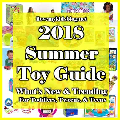 2018 Summer Toy Guide: What is New & Trending for Toddlers, Tweens, & Teens
