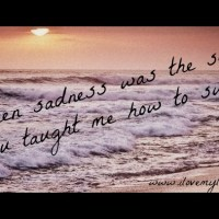 When sadness was the sea, you taught me how to swim.