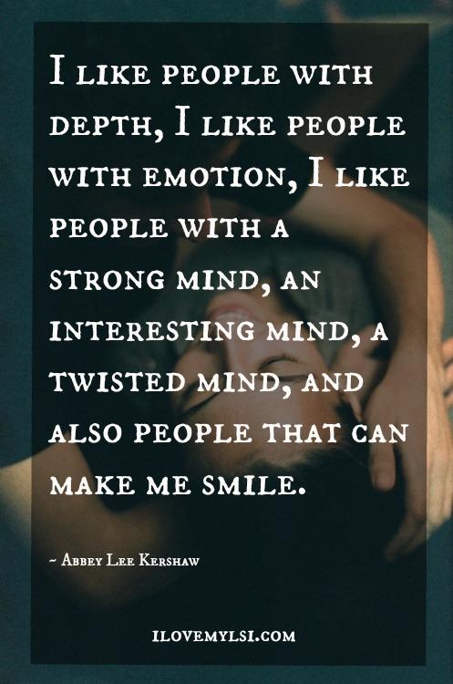 people with depth i like
