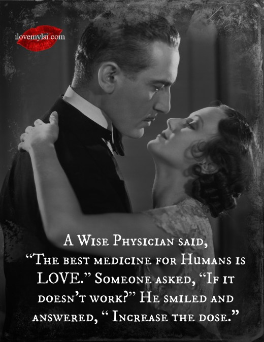A wise physician said the best medicine for humans is love.