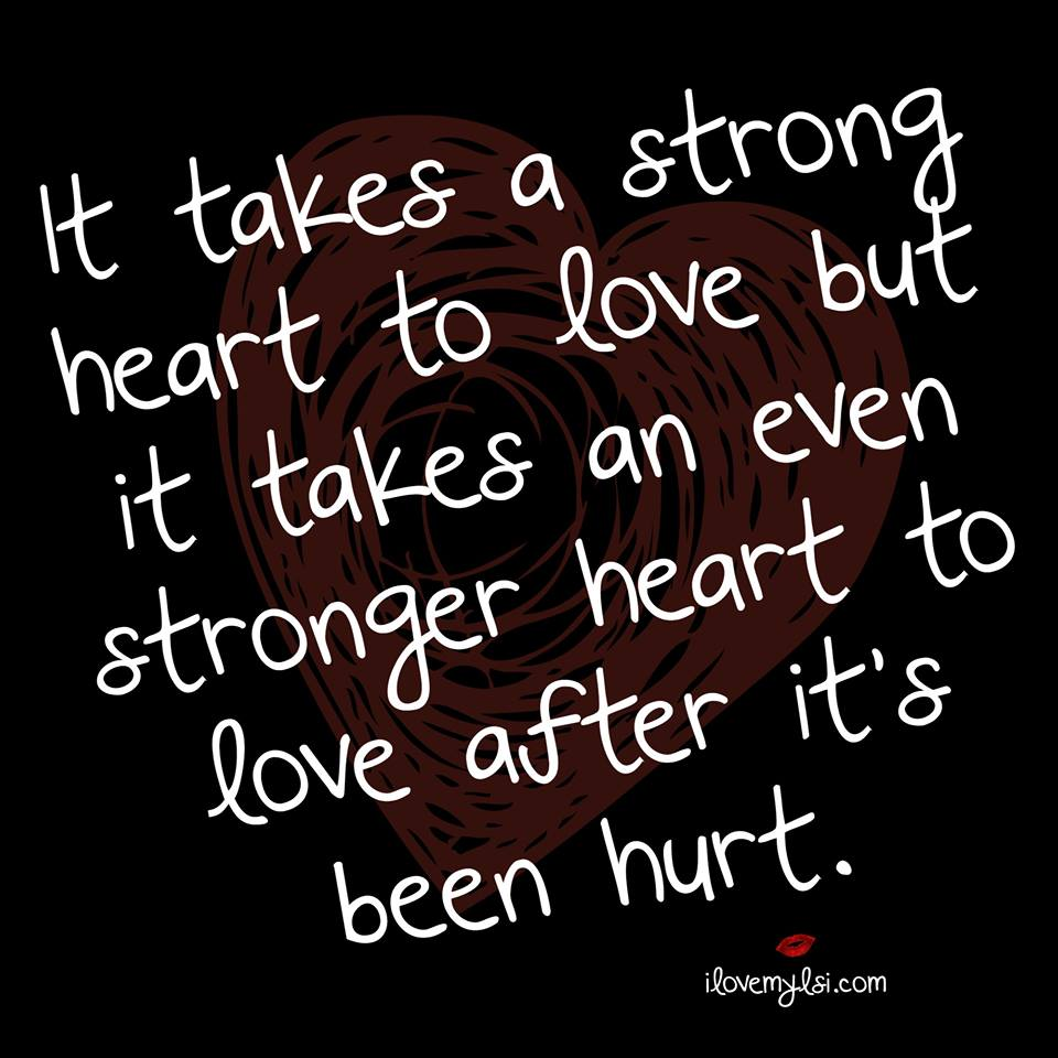 Love Quotes About Strong Relationships: It Takes A Strong Heart To Love
