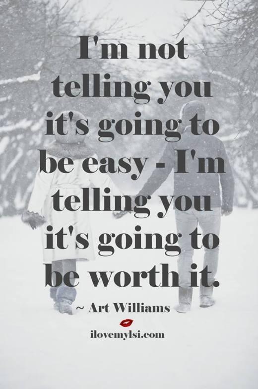 I'm not telling you it's going to be easy - I'm telling you it's going to be worth it.