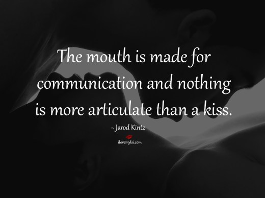 The mouth is made for communication and nothing is more articulate than a kiss.