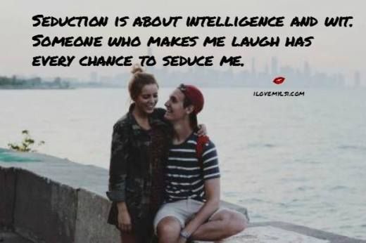 Seduction is about intelligence and wit