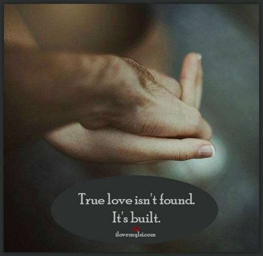 True love isn't found. It's built.