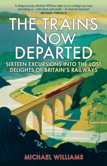 THE TRAINS NOW DEPARTED by MICHAEL WILLIAMS