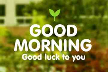 Good Morning Good Luck To You