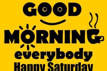Good Morning Saturday Have A Wonderful Weekend Quotes