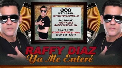 Photo of Ya Me Entere – Raffy Diaz (Nuevo 2017)