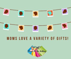 Moms love lots of items as gifts!