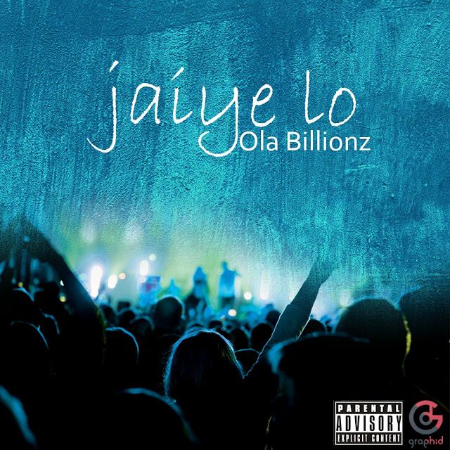 Ola Billionz – Jaiye Lo