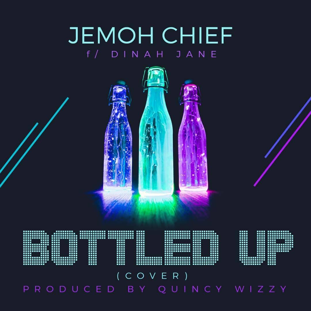 Jemoh Chief ft. Dinah Jane – Bottled Up (Cover)