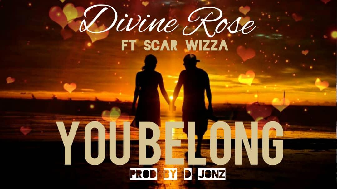 Divine Rose Ft. Scar Wizza – You Belong (Prod. D Jonz)