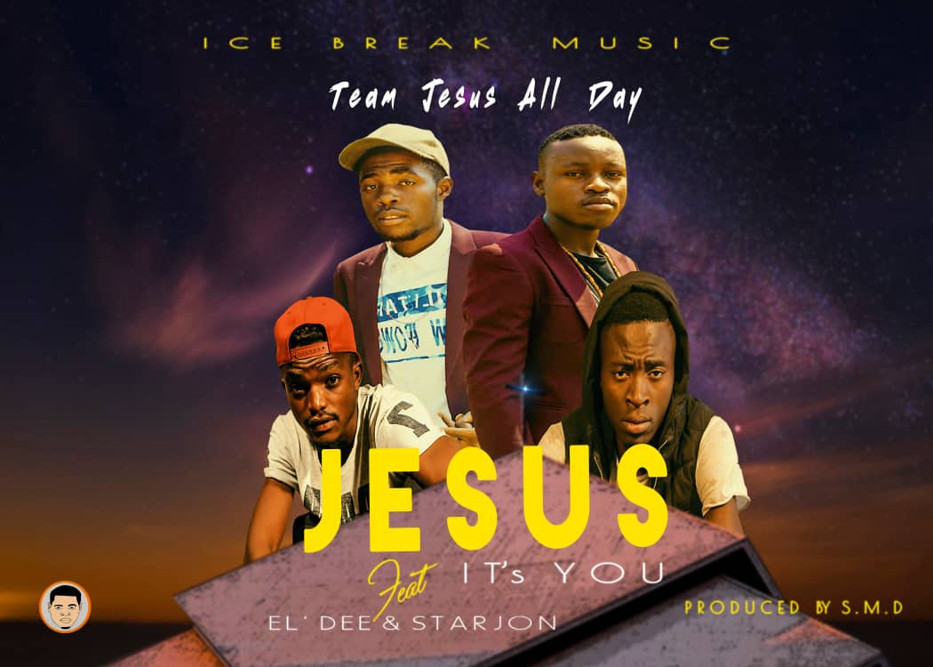 Team Jesus All Day Ft. El'dee & Starjon – Jesus It's You (Prod. S.M.D)