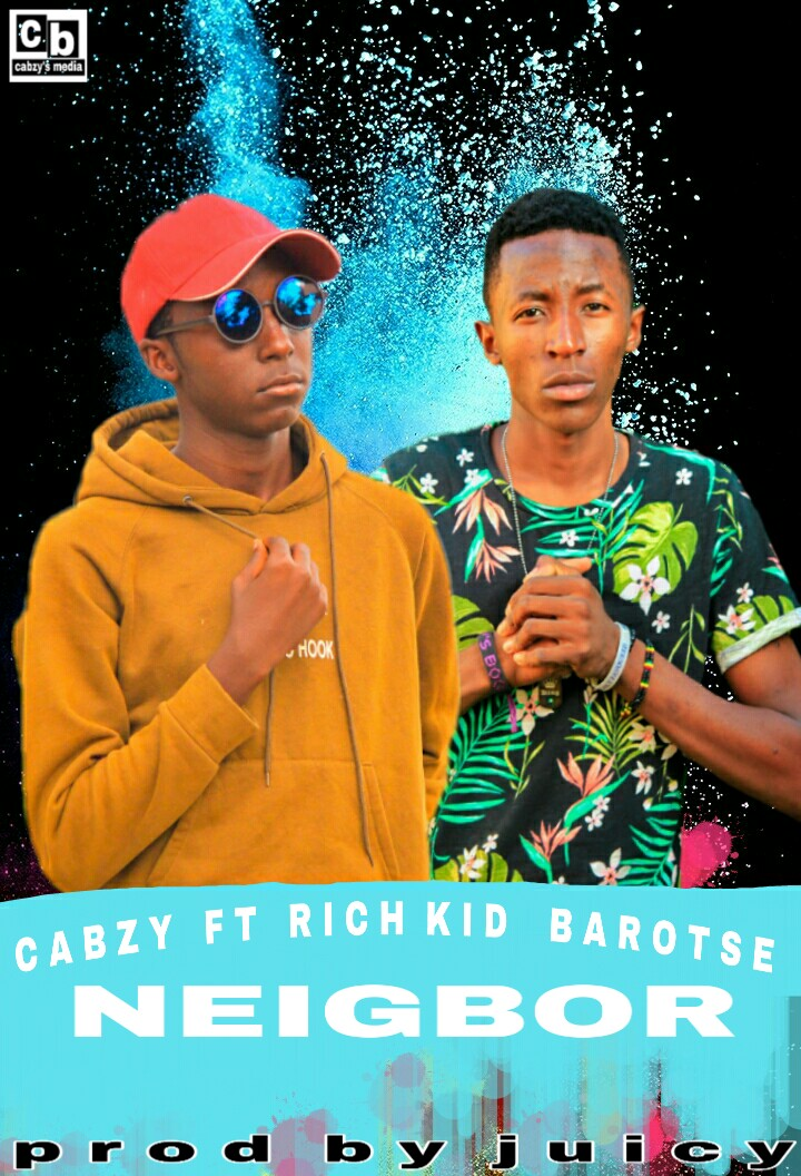 Cabzy ft. Rich Kid Barotse – Neighbor (Prod By. Juicy)