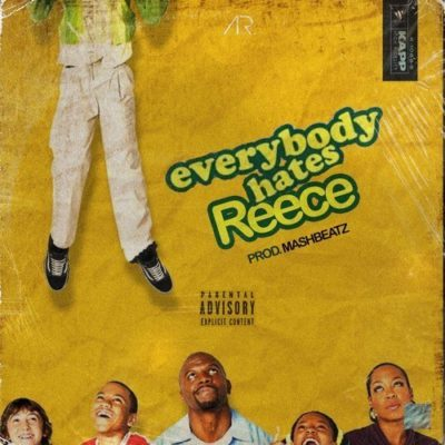 A-Reece – Everybody Hates Reece.