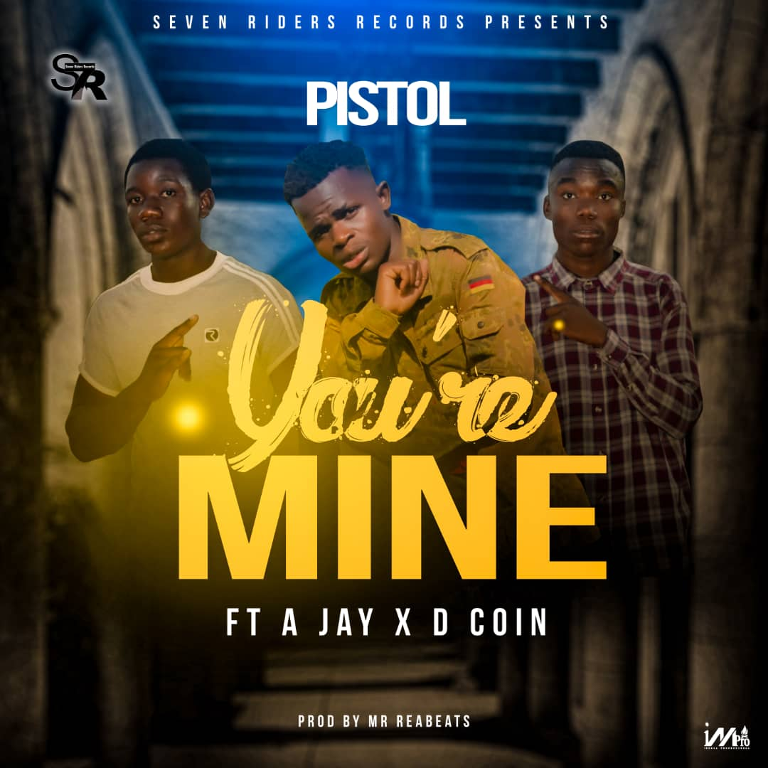 Pistol Ft. A Jay X Dee Coin – You're Mine (Prod. Mr RealBeats)