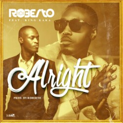 Photo of Roberto Ft. King Kaka – Alright (Lyrics & Audio)