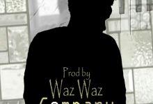 Photo of Waz Waz – Company [Free Mp3 Download]