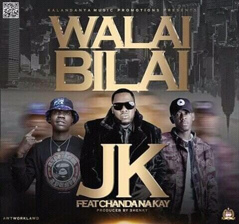 JK ft. Chanda Na Kay – Walai Bilai