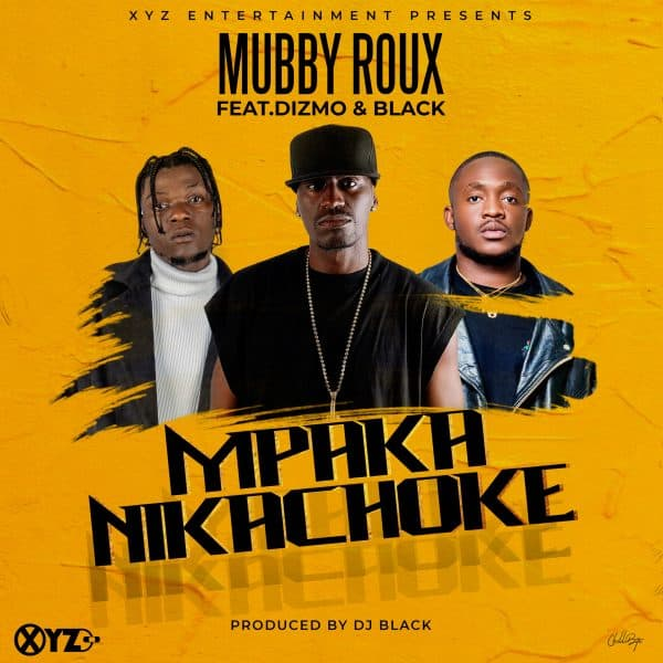 "Mubby Roux ft. Dizmo, Black - Mpaka Nikachoke ""Mp3 Download"""