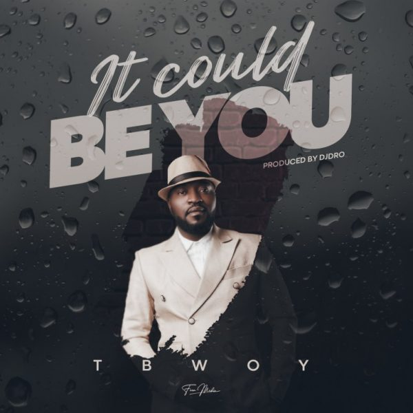 """Tbwoy - It Could Be You """"Mp3 Download"""""""