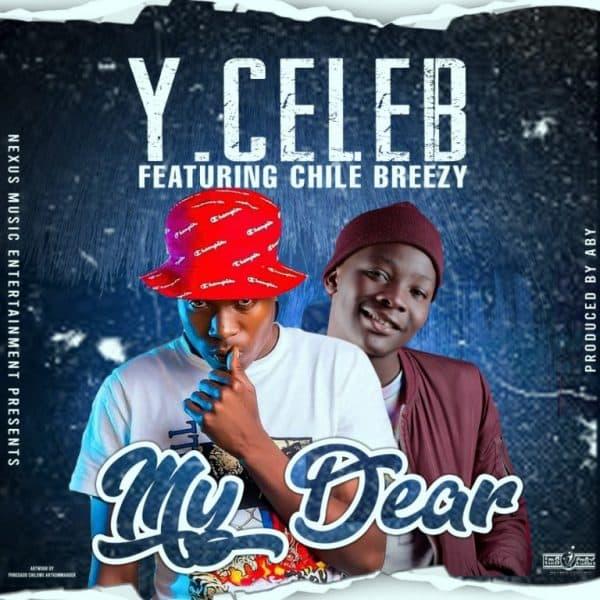 "Y Celeb ft. Chile Breezy – My Dear ""Mp3 Download"""