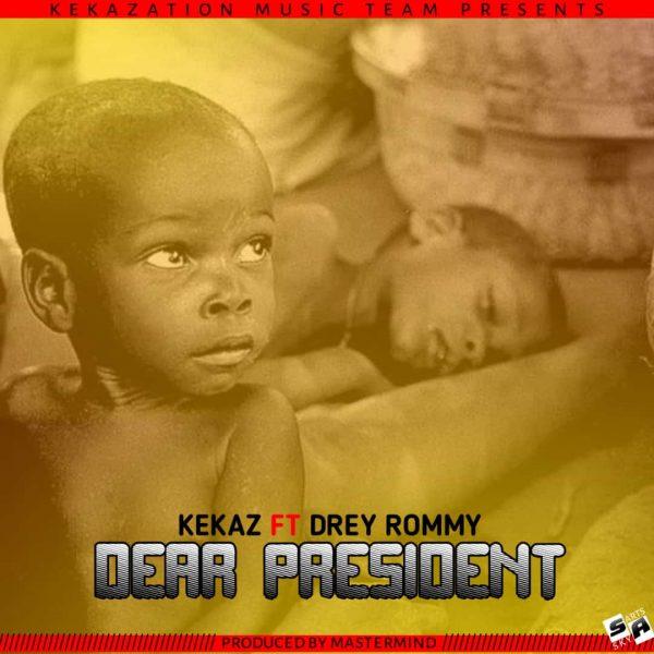 Kekaz Ft Drey Rommy - Dear President