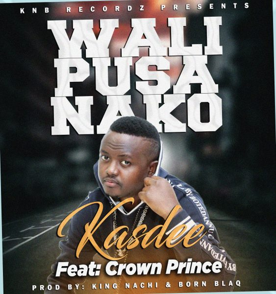 Kasdee ft. Crown Prince - Walipusanako