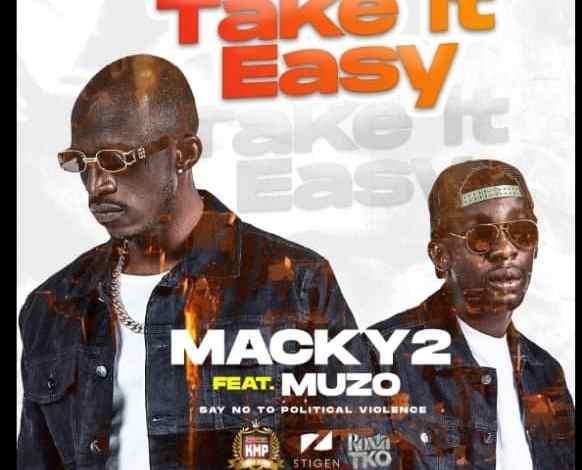Macky 2 ft. Muzo Aka Alphonso - Take It Easy Mp3 Download