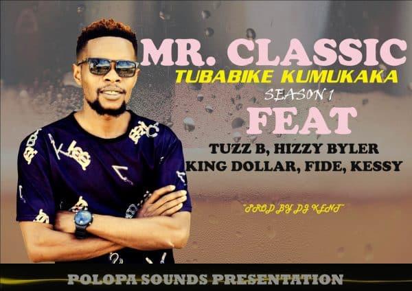 Mr. Classic ft. Tuzz B, Hizzy Byler, King Dollar, Fide, Kessy (Mr. 5) - Tubabike Kumukaka