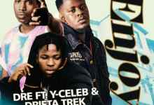 Dre ft. Y Celeb & Drifta Trek - Enjoy Mp3 Download