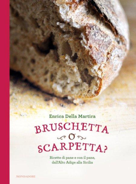 Enrica Della Martira, Mondadori, Bruschetta, Scarpetta, Pane