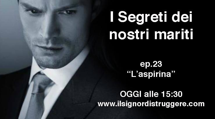"""I Segreti dei nostri mariti ep 23 – """"L'aspirina"""""""