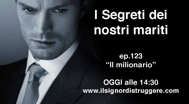 """I SEGRETI DEI NOSTRI MARITI ep 123 – """"Il milionario"""""""