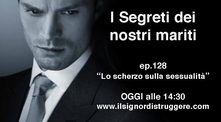 """I SEGRETI DEI NOSTRI MARITI ep 128 – """"Lo scherzo sulla sessualità"""""""