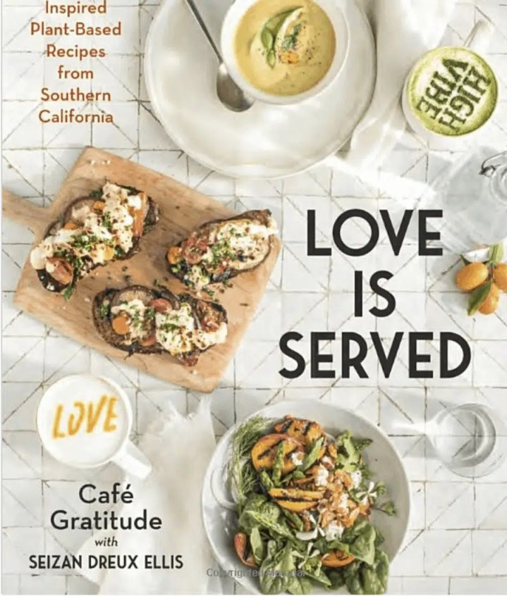 love is served cookbook by cafe gratitude - mothers day gift idea