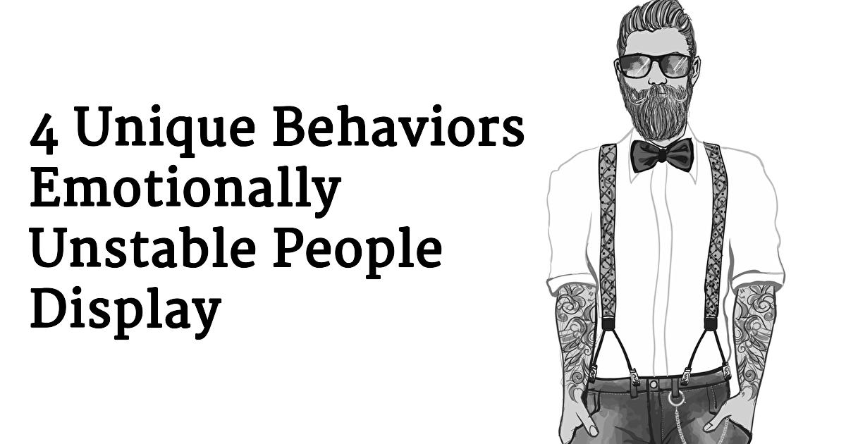 4 Unique Behaviors Of Someone Who Is Not Emotionally Stable