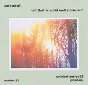 All That Is Solid Melts Into Air / Aerosol (Unlabel)