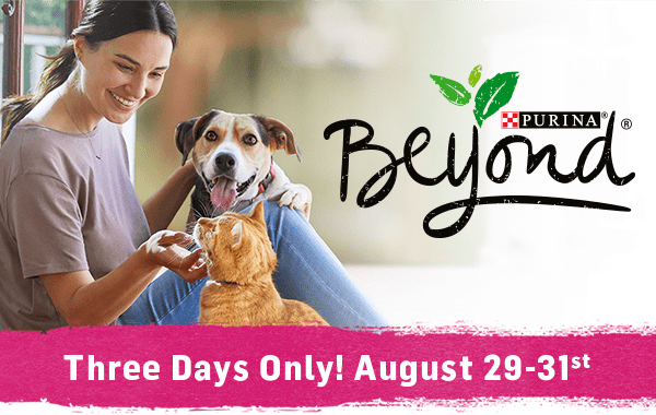 Purina Beyond - Three Days Only! August 29-31st