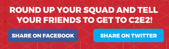 Round Up Your Squad and Tell Your Friends TO Get To C2E2!