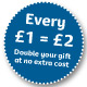 Every £1 =£2. Double your gift at no extra cost