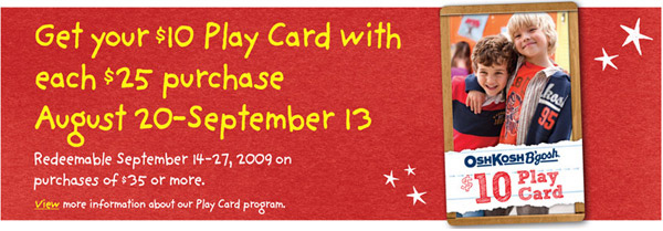 Get your $10 Play Card with each $25 purchase August 20-September 13. Redeemable September 14-27, 2009 on purchases of $35 of more. View more information about our Play Card program.