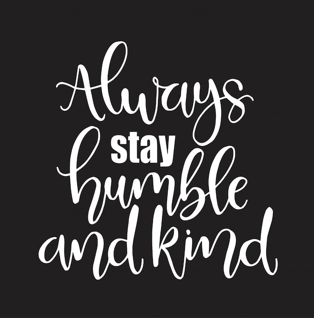 Premium Vector Always Stay Humble And Kind Hand Written Lettering Inspirational Quote