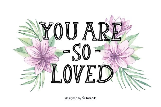 Download Positive message with flowers: you are so loved Vector ...