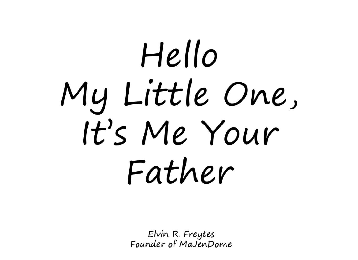 Hello My Little One, It's Me Your Father by Elvin Freytes