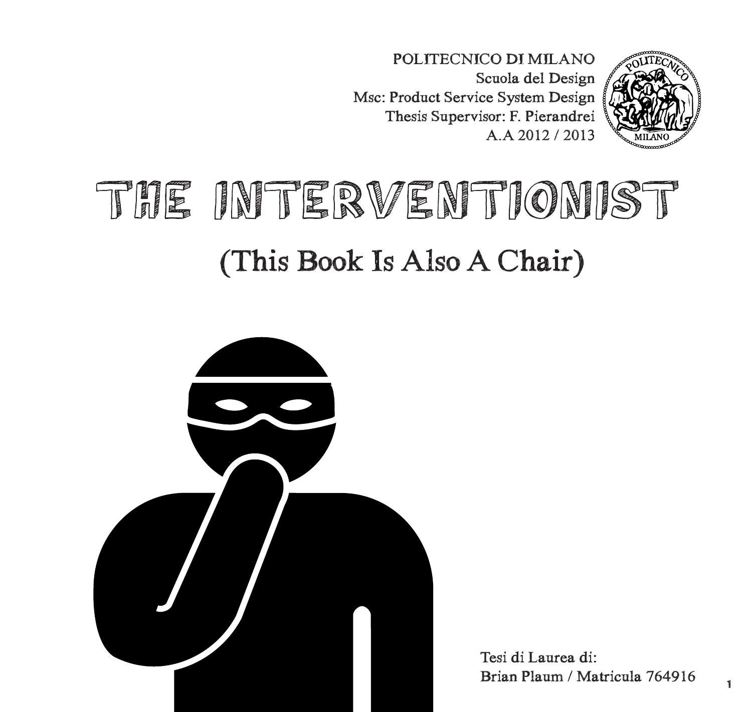 The master is directed by fausto brevi, professor at the scuola del design del politecnico di milano, and is offered to a limited number of maximum 20. The Interventionist By Brian Plaum Issuu