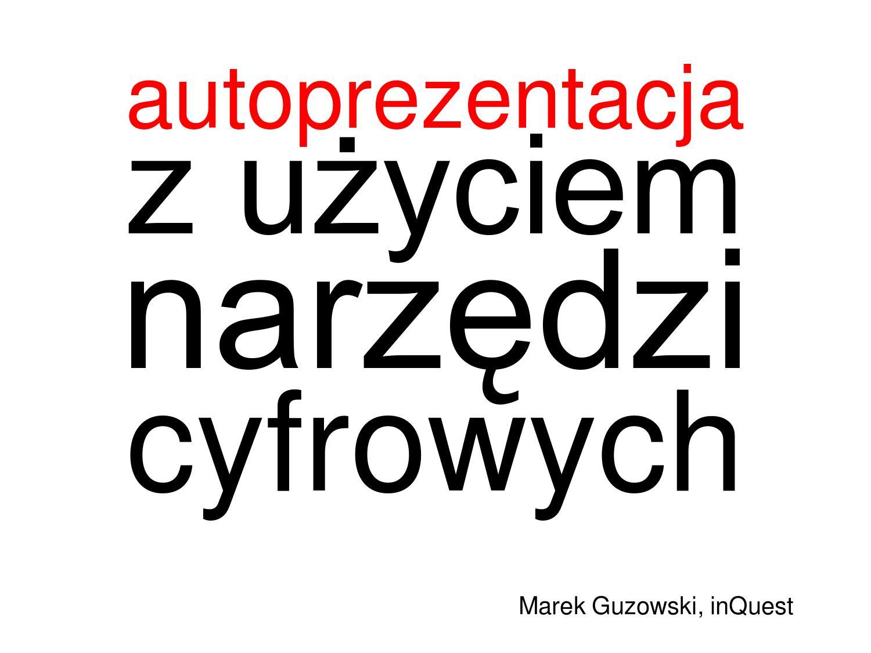 Prezentacja Marka Guzowskiego_Autoprezentacja.pdf by