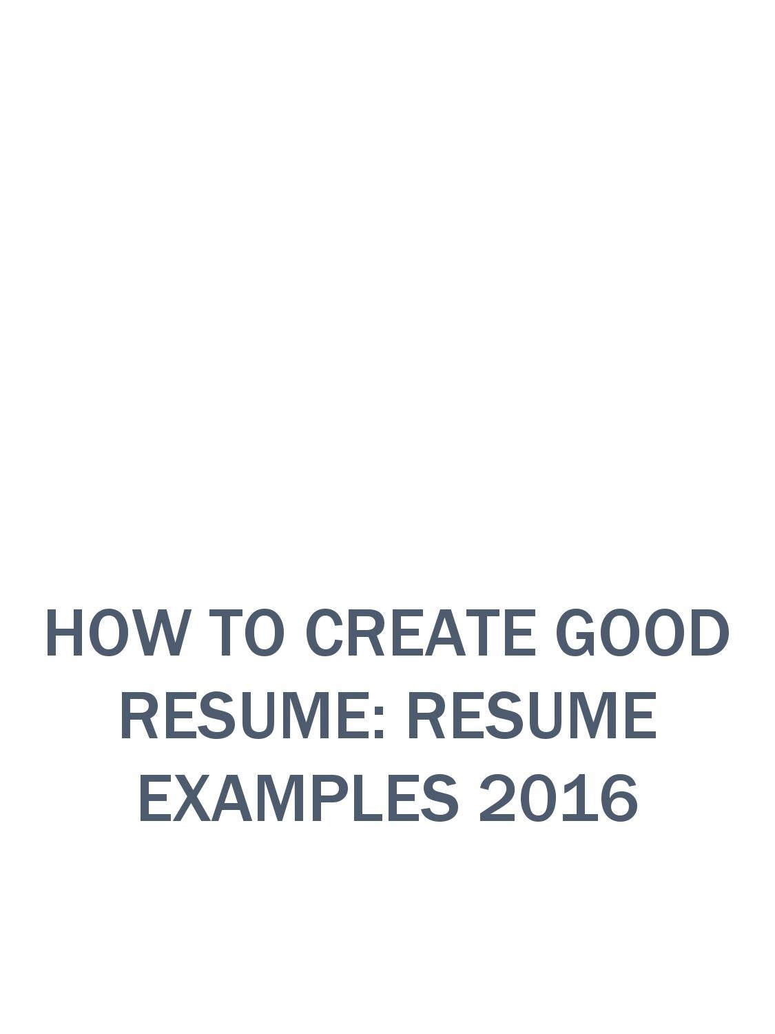 How To Make An Effective Resume How To Create Good Resume By Resumeexamples2016 Issuu