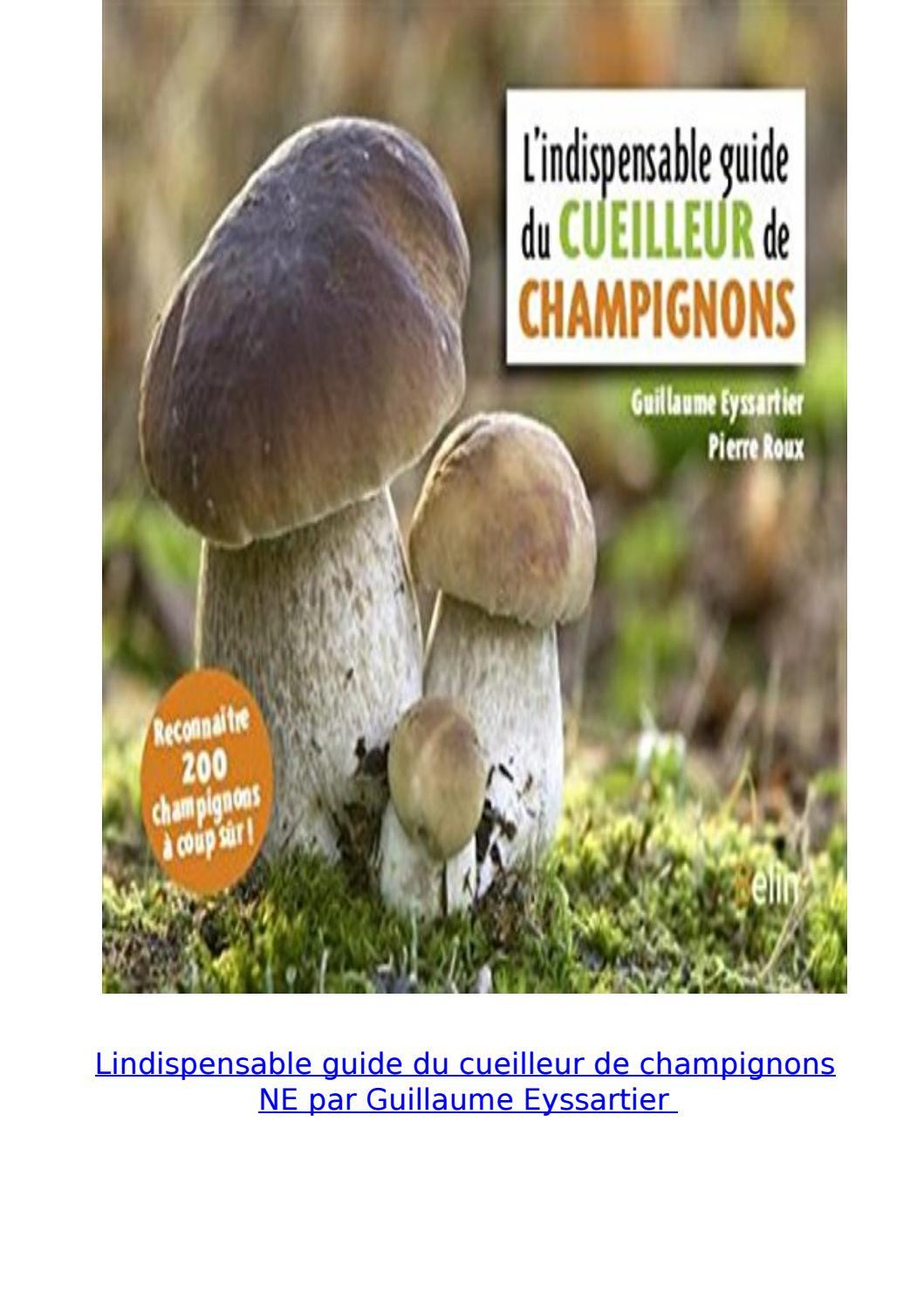 L'indispensable Guide Du Cueilleur De Champignons : l'indispensable, guide, cueilleur, champignons, Lindispensable, Guide, Cueilleur, Champignons, Guillaume, Eyssartier, Susan.reichert.1974, Issuu